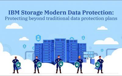 IBM Storage Modern Data Protection: Protecting beyond traditional data protection plans