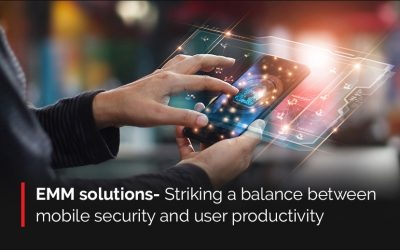 Leveraging Enterprise Mobility Management to accelerate your business